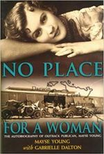 No Place for a Woman : The Autobiography of Outback Publican, Mayse Young - Mayse Young