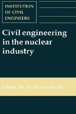 Civil Engineering in the Nuclear Industry : Conference Proceedings - Robin Dexter-Smith