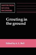 Grouting in the Ground : Proceedings of the Conference Organized by the Institution of Civil Engineers and Held in London on 25-26 November, 19 - Institution of Civil Engineers