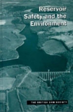Reservoir Safety and the Environment : Proceedings of the Eighth Conference of the British Dam Society, University of Exeter, U. K., September 14-17, 1994 :  Proceedings of the Eighth Conference of the British Dam Society, University of Exeter, U. K., September 14-17, 1994 - British Dam Society