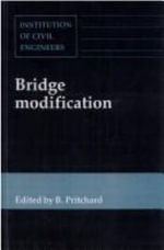 Bridge Modification : Proceedings of the Conference Bridge Modification Organized by the Institution of Civil Engineers, London, March 23-24, 1994 :  Proceedings of the Conference Bridge Modification Organized by the Institution of Civil Engineers, London, March 23-24, 1994 - Brian Pritchard