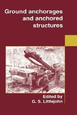 Ground Anchorages and Anchored Structures :  A Guide for Directors - Institution of Civil Engineers