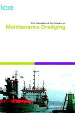 2nd International Conference on Maintenance Dredging II : Proceedings of the International Conference on Maintenance Dredging, Organised by the Institution of Civil Engineers and Held in Bristol, UK, on 6-7 May 2004 - Institution of Civil Engineers