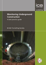 Monitoring Underground Construction : A Best Practice Guide - British Tunnelling Society