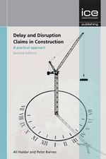 Delay and Disruption Claims in Construction : A Practical Approach - Ali Haidar