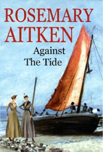 Against the Tide - Rosemary Aitken