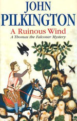 A Ruinous Wind : A Thomas the Falconer Mystery - John Pilkington