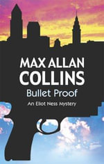 Bullet Proof : An Eliot Ness Novel - Max Allan Collins