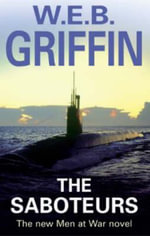 The Saboteurs : A Men at War Novel - W. E. B. Griffin