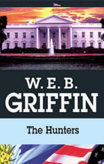 The Hunters - W. E. B. Griffin