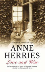 Love and War : An Upstairs Downstairs Saga - Anne Herries