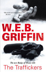 The Traffickers : Badge of Honor S. - W. E. B. Griffin
