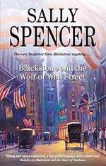 Blackstone and the Wolf of Wall Street : Inspector Sam Blackstone Mysteries Ser. - Sally Spencer