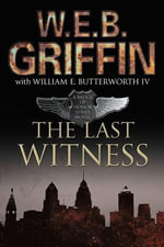 The Last Witness : A Badge of Honor Novel - W. E. B. Griffin