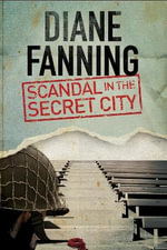 Scandal in the Secret City : a World War Two Mystery Set in Tennessee - Diane Fanning