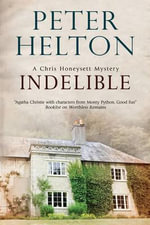 Indelible : an English Murder Mystery Set Around Bath - Peter Helton