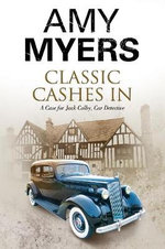 Classic Cashes in : a Jack Colby British Classic Car Mystery - Amy Myers