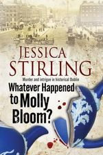 Whatever Happenened to Molly Bloom : A Historical Murder Mystery Set in Dublin - Jessica Stirling