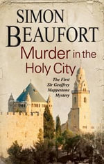 Murder in the Holy City : An 11th Century Mystery Set During the Crusades - Simon Beaufort