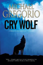 Cry Wolf : a Mafia Thriller Set in Rural Italy - Michael Gregorio