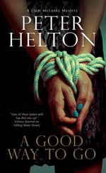 A Good Way to Go : A Liam Mcclusky Police Procedural Set in Bristol - Peter Helton