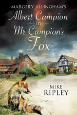 Margery Allingham's Mr Campion's Fox : a Brand-New Albert Campion Mystery Written by Mike Ripley - Mike Ripley