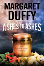 Ashes to Ashes : A Gillard and Langley Mystery - Margaret Duffy