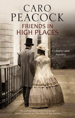 Friends in High Places : A Victorian London Mystery - Caro Peacock