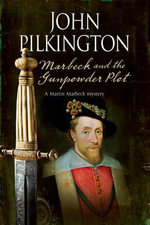 Marbeck and the Gunpowder Plot : A Historical Mystery - John Pilkington