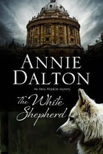 The White Shepherd : A Canine Mystery Set in Oxford - Annie Dalton
