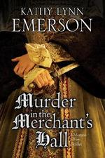 Murder in the Merchant's Hall : An Elizabethan Spy Thriller - Kathy Lynn Emerson