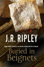 Buried in Beignets : A New Murder Mystery Set in Arizona - J. R. Ripley