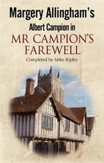 Margery Allingham's Mr Campion's Farewell : the Return of Albert Campion - Mike Ripley