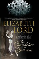 The Chandelier Ballroom : Betrayal and Murder in an English Country House in the 1930s - Elizabeth Lord