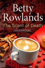 The Scent of Death : A Sukey Reyholds British Police Procedural - Betty Rowlands