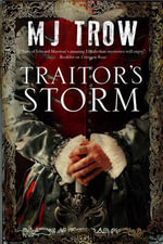 Traitor's Storm : A Tudor Mystery Featuring Christopher Marlowe - M. J. Trow
