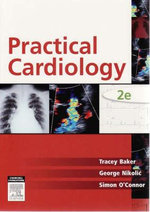 Practical Cardiology : An Approach to the Management of Problems in Cardiology - Simon O'Connor