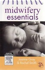Midwifery Essentials - Joanne Gray