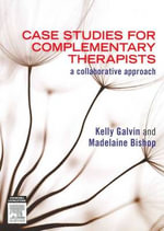 Case Studies for Complementary Therapists : A Collaborative Approach - Madelaine Bishop