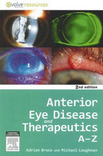 Anterior Eye Disease and Therapeutics A-Z - Adrian S. Bruce
