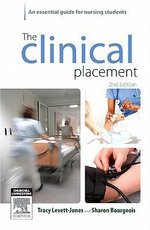 The Clinical Placement : An Essential Guide for Nursing Students: 2nd edition, 2010  - Tracy Levett-Jones