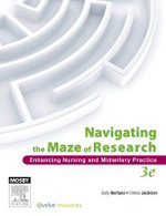 Navigating the Maze of Research : Enhancing Nursing and Midwifery Practice - Sally Borbasi