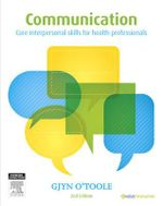 Communication : Core Interpersonal Skills for Health Professionals - Gjyn O'Toole