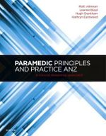 Paramedic Principles and Practice ANZ : A Clinical Reasoning Approach - Matt Johnson