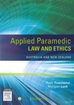 Applied Paramedic Law and Ethics : Australian & New Zealand Edition - Ruth Townsend
