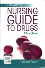 Havard's Nursing Guide to Drugs : For Nurses and Paramedics - Adrianna P. Tiziani