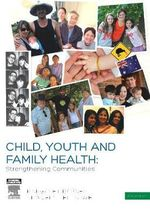 Child, Youth and Family Health : Strengthening Communities : 2nd Edition - Jennifer Rowe