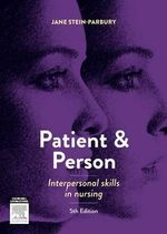 Patient and Person : Interpersonal Skills in Nursing : 5th Edition - Jane Stein-Parbury