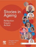 Stories in Ageing : Reflection, Inquiry, Action - Margaret Webb