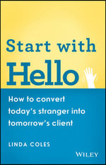 Start with Hello : How to Convert Today's Stranger into Tomorrow's Client - Linda Coles